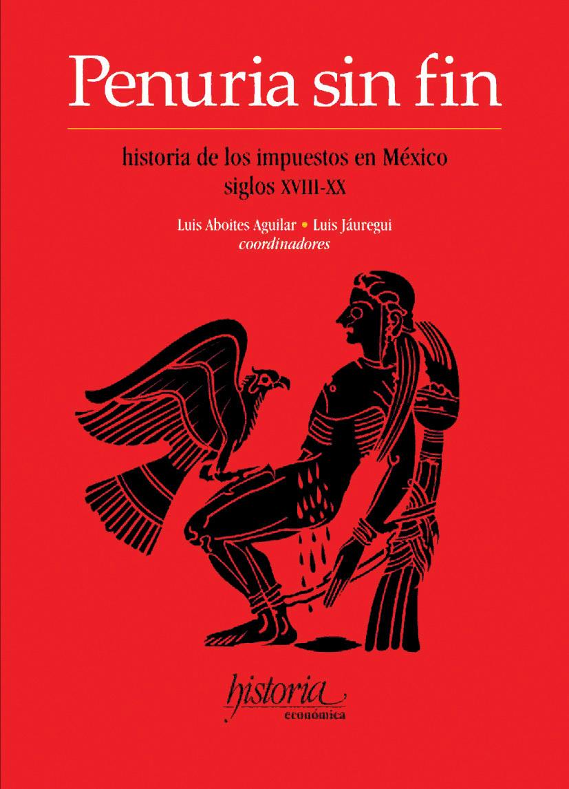 Penuria sin fin. Historia de los impuestos en México siglos XVIII-XX